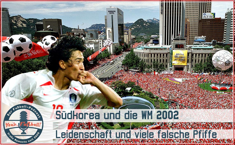 WM 2002: Südkorea zwischen Leidenschaft und vielen falschen Pfiffen